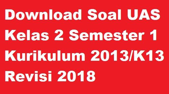 Download Soal UAS Kelas 2 Semester 1 Kurikulum 2013/K13 Revisi 2018