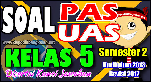 SOAL UAS / PAS KELAS 5 K13 Revisi 2017 Semester 2