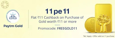 Paytm - Flat Rs.11 Cashback on Purchase of Gold Worth Rs.11 or More
