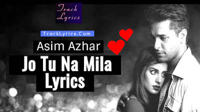 jo-tu-na-mila-lyrics-asim-azhar-new-album-song