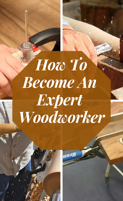 Tips On How To Become An Expert Woodworker