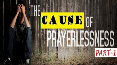 The Cause OF Prayerlessness In The Life Of Christian