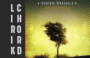 lirik dan chord kunci lagu rohani terbaru chris tomlin see the morning album