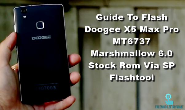 Guide To Flash Doogee X5 Max Pro MT6737 Marshmallow 6 0 Stock Rom