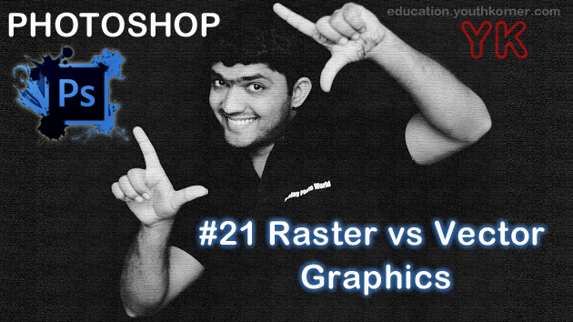 #21 Raster vs Vector Graphics and Photoshop is Raster or vector