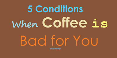 5 Conditions When is Coffee Bad for You