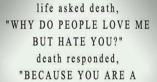 "Why I Hate You Quotes: Life Asked Death, ""Why Do People Love Me But Hate You"