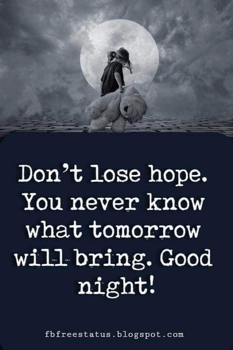 Don't lose hope. You never know what tomorrow will bring. Good night Quotes and Images!