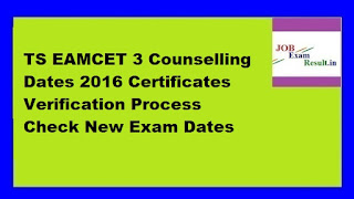 TS EAMCET 3 Counselling Dates 2016 Certificates Verification Process Check New Exam Dates