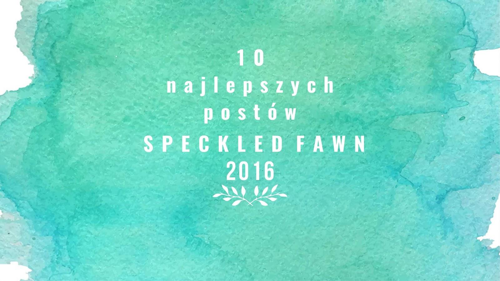 10 najlepszych postów Speckled Fawn 2016