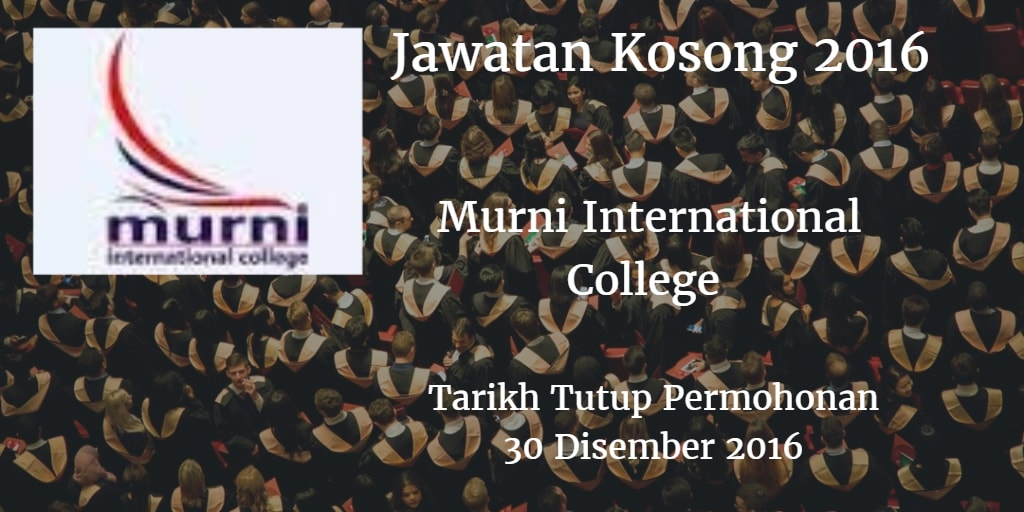 Jawatan Kosong Murni International College 11 - 15 November 2016