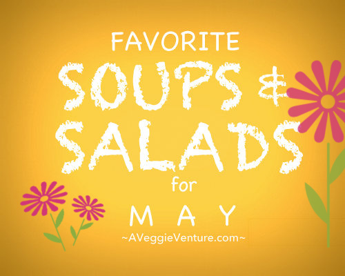 Seasonal Soups & Salads for May, a monthly feature ♥ A Veggie Venture