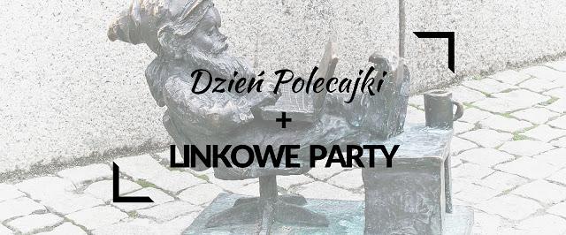 Dzień Polecajki | Linkowe Party | najlepsze linki | najlepsze wpisty | najlepsze teksty | linkowanie | polecenia | blogi | blogowanie | najlepszy blog | życie | polecajki |
