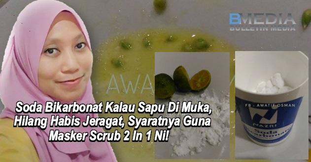 Soda Bikarbonat Kalau Sapu Di Muka, Hilang Habis Jeragat, Syaratnya Guna Masker Scrub 2 In 1 Ni!