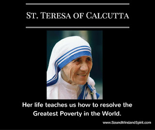 St. Teresa of Calcutta - her life teaches us how to resolve the greatest poverty in the world.