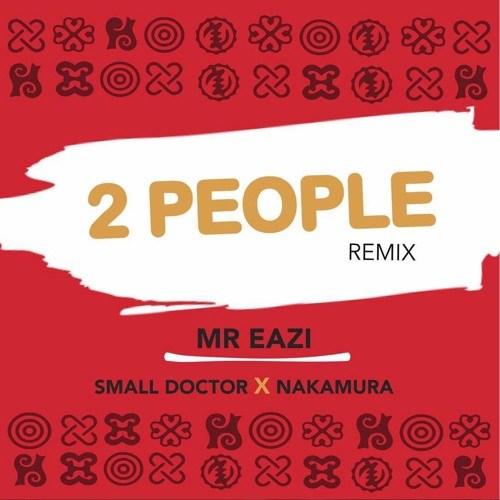 Mr Eazi Ft Small Doctor x Nakamura - 2 People (Remix)