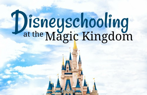 Disneyschooling at the Magic Kingdom #homeschooling