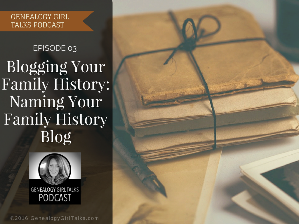 Blogging Your Family History: Naming Your Family History Blog - Genealogy Girl Talks Podcast Episode 03