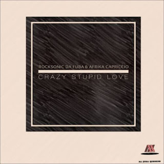 Rocksonic Da Fuba & Afrika Capriccio – Crazy Stupid Love