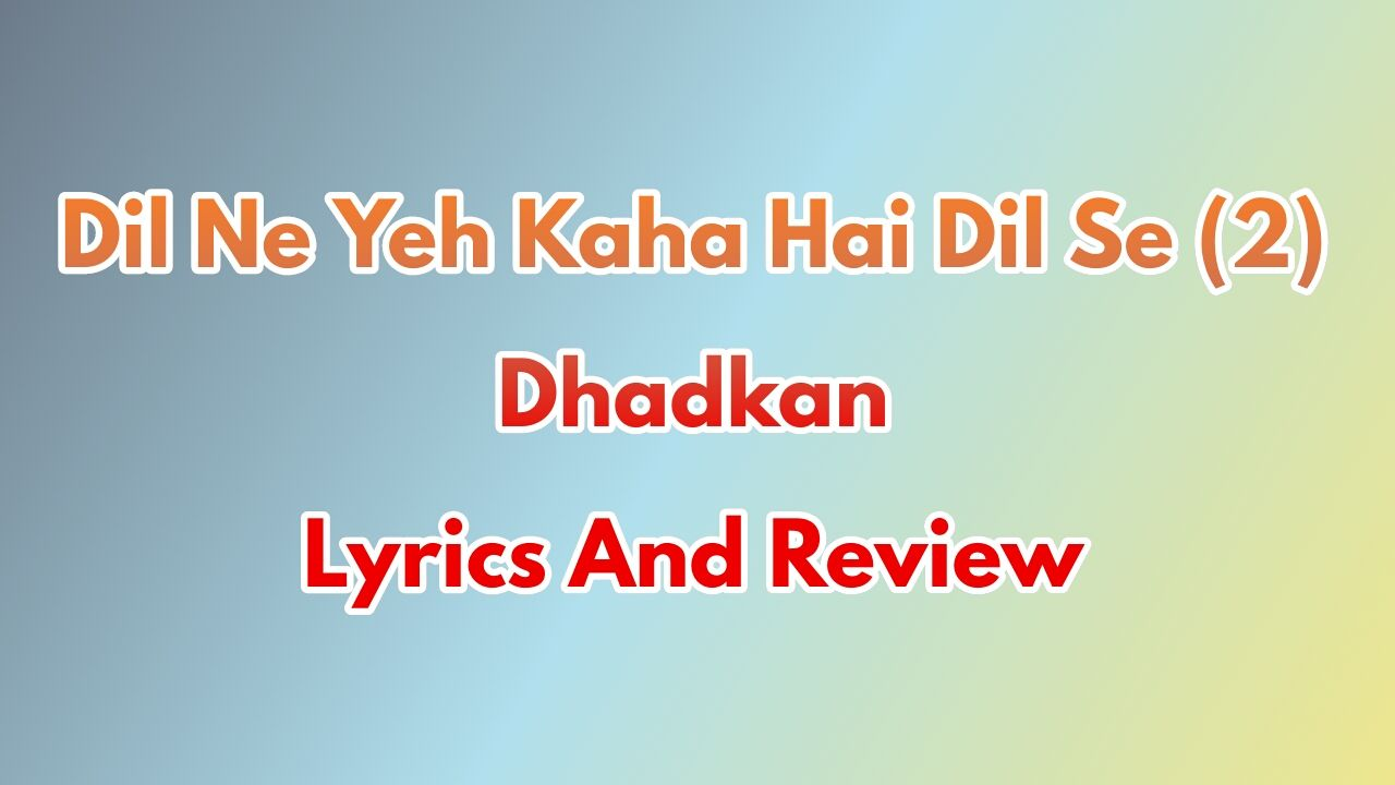 dil-ne-ye-kaha-hai-dil-se-2-lyrics-hindi-dhadkan