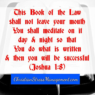 This Book of the Law shall not leave your mouth. You shall meditate on it day and night so that you do what is written and then you will be successful Joshua 1:8