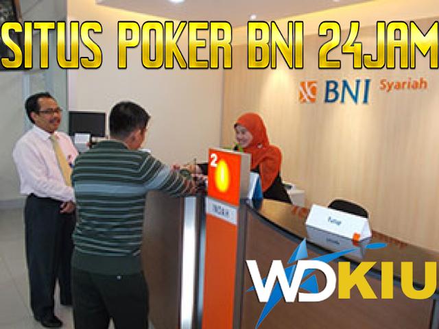 Situs Agen Poker Terpercaya Bank BNI 24 JAM Tanpa Offline