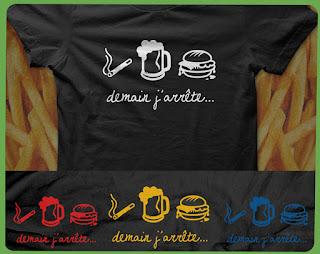 demain j'arrete la bière le hamburger fast food clope cigarette nicotine addicte addiction accroc drogué drogue gras cholestérol alcool fumer tue  tee-shirt t-shirt  flex www.rueduteeshirt.com