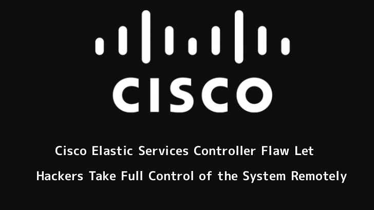 Critical Vulnerability in Cisco Elastic Services Controller Let Hackers Take Full Control of the System Remotely