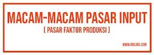Macam-macam Pasar Input ( Pasar Faktor Produksi )