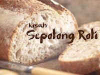 Kisah Pendek Penuh Hikmah: Kisah Sepotong Roti