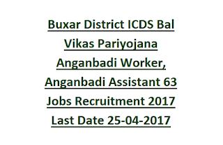 Buxar District ICDS Bal Vikas Pariyojana Anganbadi Worker, Anganbadi Assistant 63 Govt Jobs Recruitment 2017 Last Date 25-04-2017