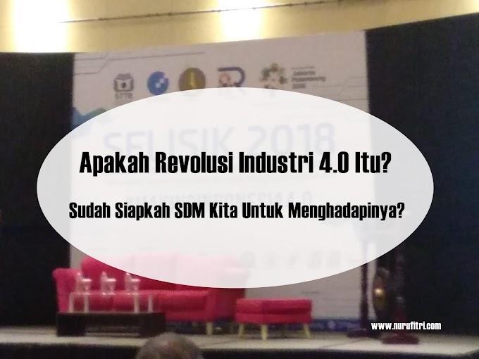Apakah Revolusi Industri 4.0 Itu? Sudah Siapkah SDM Kita Untuk Menghadapinya?