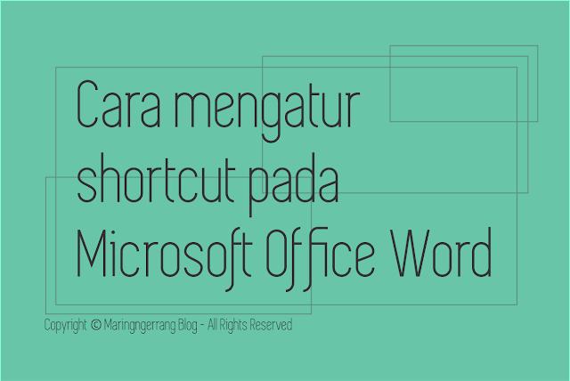 Cara Mengatur Shortcut pada Microsoft Office Word