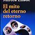El mito del eterno retorno - Mircea Eliade