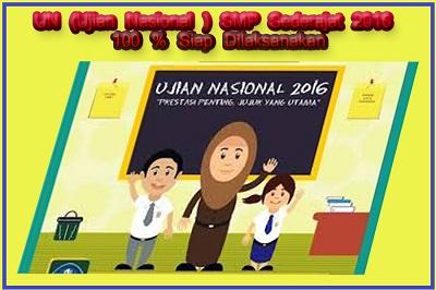 UN (Ujian Nasional ) SMP Sederajat  2016 , 100 % Siap Dilaksanakan