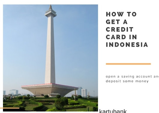 Kartu Bank: How to get a Credit Card in Indonesia For Foreigners