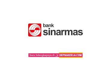 Lowongan Terkini Bank Sinarmas Terbuka untuk Fresh Graduate Semua Jurusan