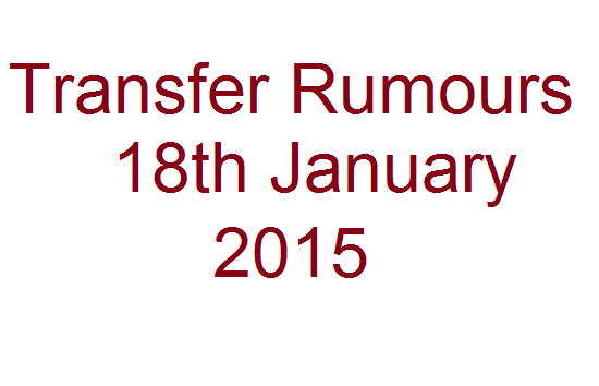 Transfer Rumours: 18th January 2015