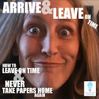 our series of videos on HOW TO LEAVE ON TIME AND NEVER TAKE PAPERS HOME AGAIN