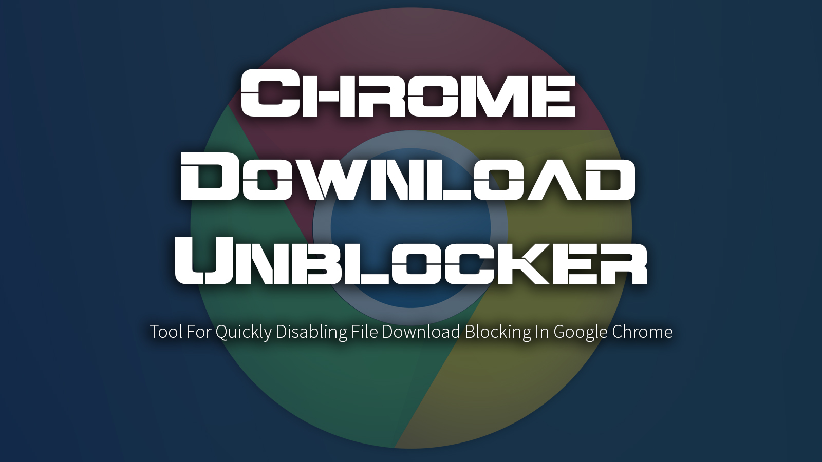 Chrome Download Unblocker - Tool For Quickly Disabling File Download Blocking In Google Chrome