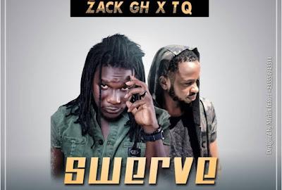 Zack Gh ft. TQ – Swerve (Prod. by Survival Beatz)