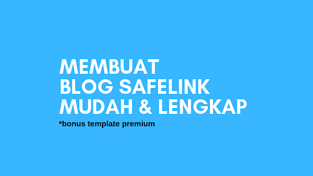 Cara Membuat Blog Safelink Blogger Lengkap