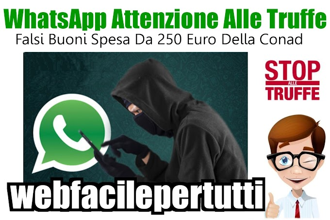 WhatsApp | Falsi Buoni Spesa Da 250 Euro Della Conad  - Occhio Alla Truffa
