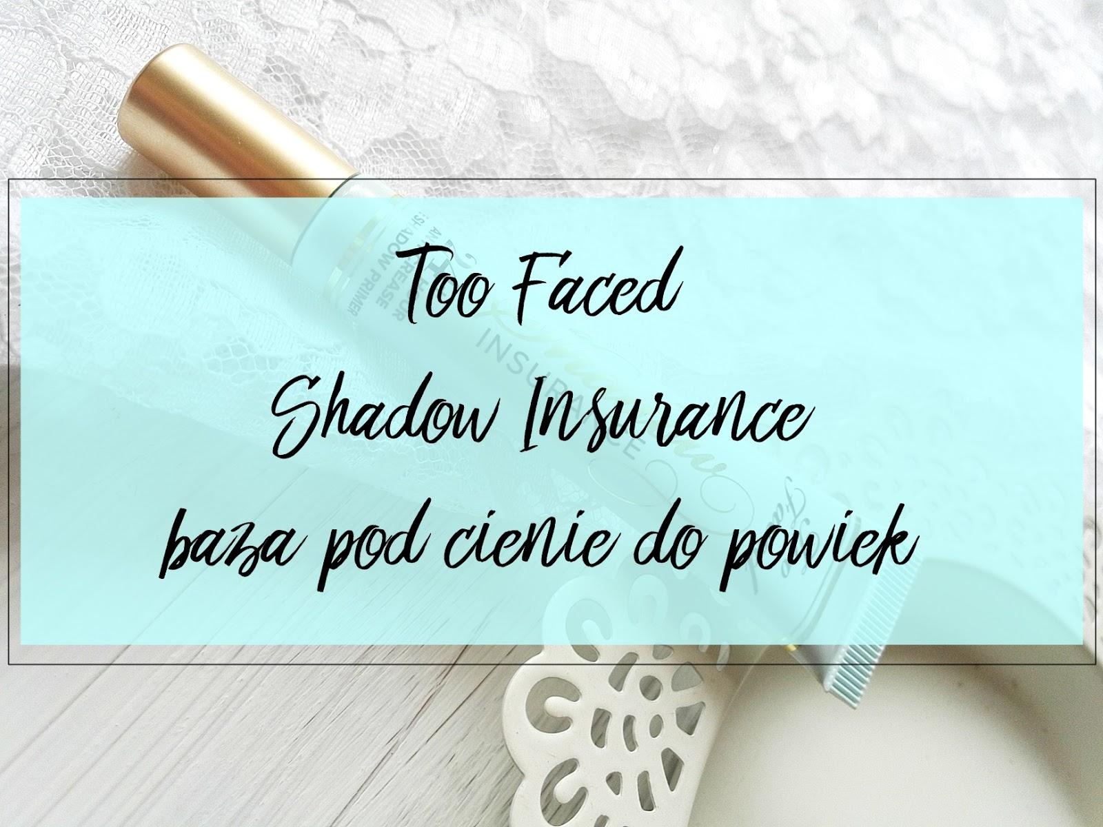 Too Faced Shadow Insurance | Baza pod cienie do powiek, czy warta zakupu?