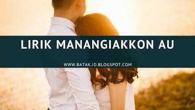 Lirik Manangiakkon Au