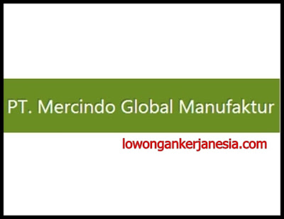 lowongankerjanesia.com PT. Mercindo Global Manufakture