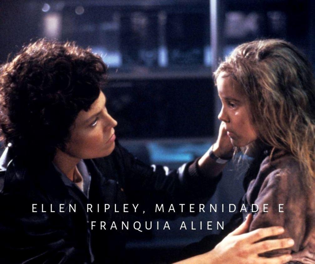 Ellen Ripley, maternidade e franquia Alien