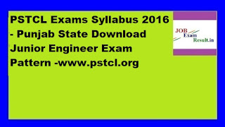 PSTCL Exams Syllabus 2016 - Punjab State Download Junior Engineer Exam Pattern -www.pstcl.org