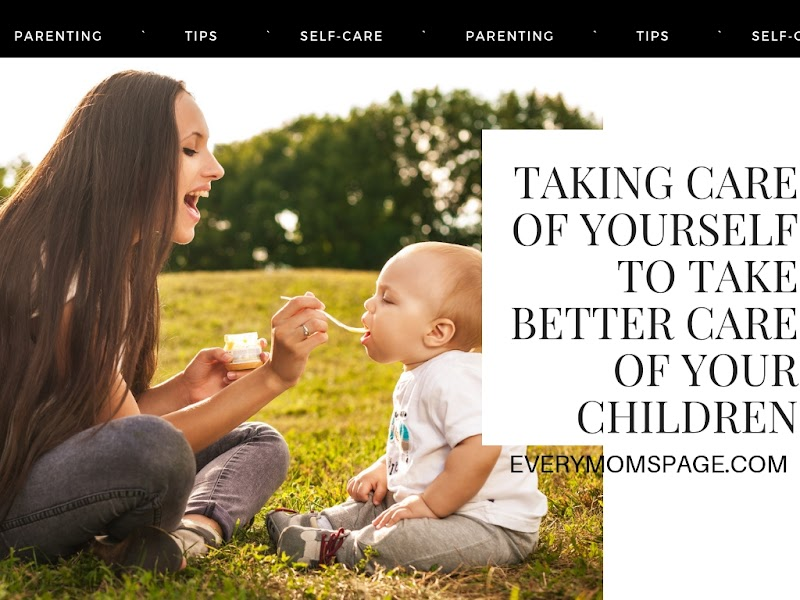 Taking Care of Yourself to Take Better Care of Your Children