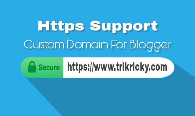 Dukungan Https Kini Sudah Tersedia Untuk Custom Domain Blogger
